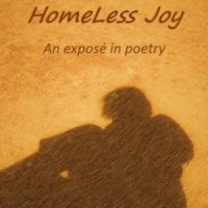Homeless Joy: An exposé in poetry