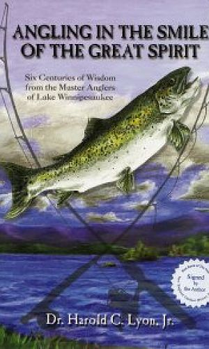 Angling in the Smile of the Great Spirit -- 6 Centuries of Wisdom from the Master Anglers of Lake Winnipesaukee