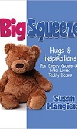 The Big Squeeze: Hugs & Inspirations For Every Grown-Up Who Loves Teddy Bears