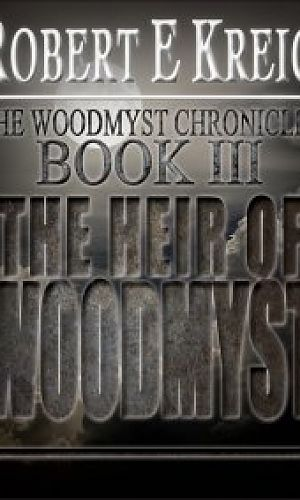 The Heir Of Woodmyst: The Woodmyst Chronicles Book 3