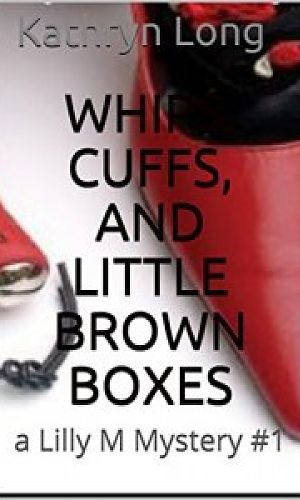 Whips, Cuffs, and Little Brown Boxes - A Lilly M. Mystery