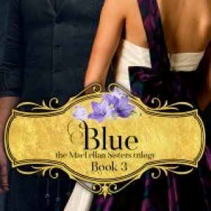 Blue, the MacLellan Sisters Trilogy- Book 3