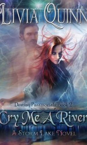 Cry Me a River (Destiny Paramortals, book 2)
