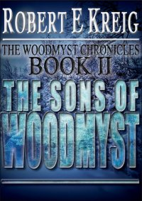 The Sons Of Woodmyst: The Woodmyst Chronicles Book 2