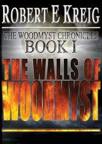 The Walls Of Woodmyst: The Woodmyst Chronicles Book One